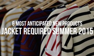 6 Most Anticipated New Products at Jacket Required Summer 2015 Show