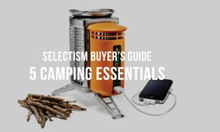 Selectism Buyer's Guide   5 Camping Essentials