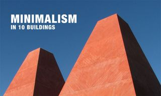 Everything You Need to Know About Minimalist Architecture in 10 Buildings