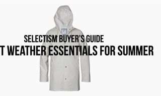 Selectism Buyer's Guide | 12 Wet Weather Essentials for Summer