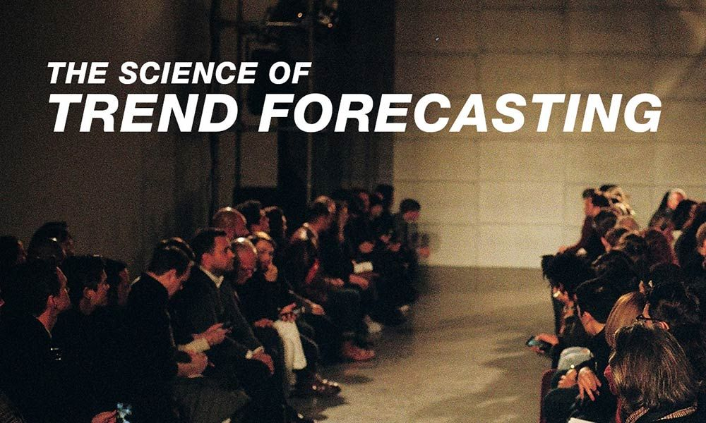 Trend Forecasting How Does It Really Work Highsnobiety