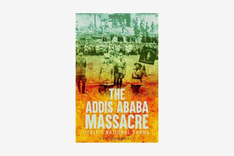 The Addis Ababa Massacre: Italy's National Shame