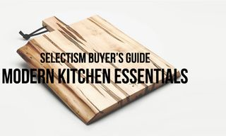 Selectism Buyer's Guide | Modern Kitchen Essentials