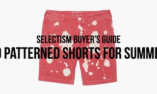 Selectism Buyer's Guide | Patterned Shorts for Summer 2014