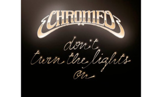 "Music: Chromeo ""Don't Turn The Lights On"" (Carte Blanche Remix)"