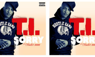 Music: T.I. ft. Andre 3000 – Sorry