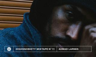 Highsnobiety Mixtape #11 | Ahmad Larnes of Schwarz Dont Crack