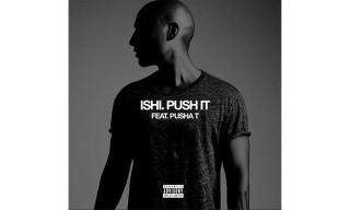 "Listen to iSHi's ""Push It"" ft. Pusha T"