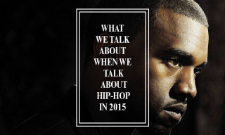 What We Talk About When We Talk About Hip-Hop in 2015