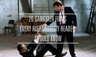 20 Gangster Movies Every Highsnobiety Reader Should Know