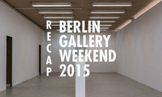 A Recap of Berlin Gallery Weekend 2015