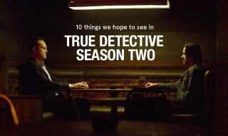 10 Things We Hope to See in 'True Detective' Season Two