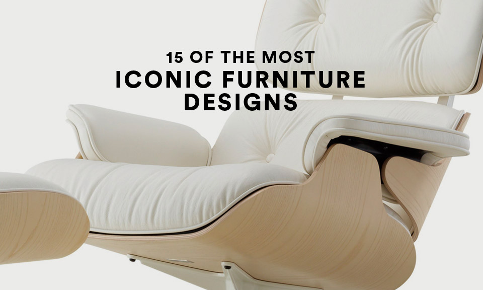 Iconic Furniture Designs 15 of the Very Best