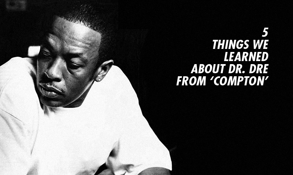 5 Things We Learned About Dr. Dre From 'Compton