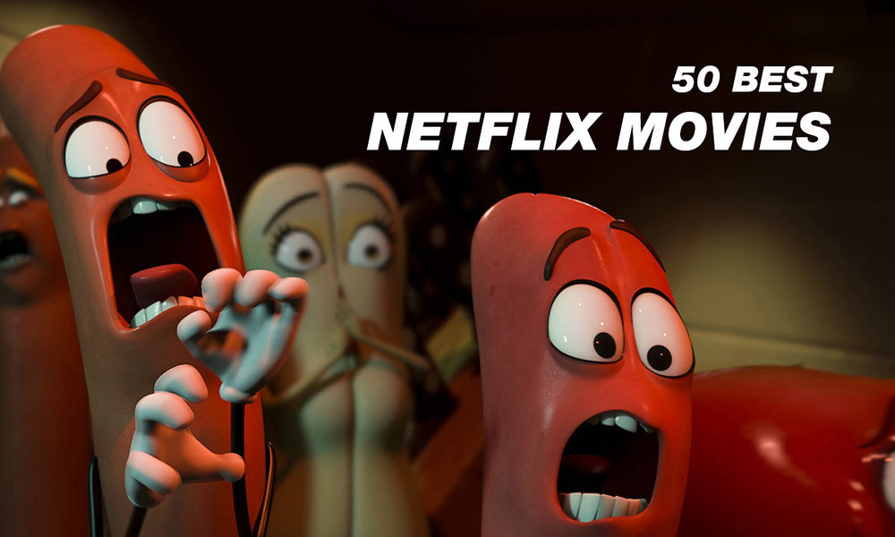 50 Of The Best Netflix Movies Streaming Right Now
