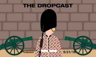 The Dropcast Dicusses Burberry's London Show and Highsnobiety's New Book