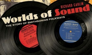 "Richard Carlin ""Worlds of Sound: The Story of Smithsonian Folkways"""