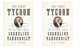 The First Tycoon: The Epic Tale of Cornelius Vanderbilt