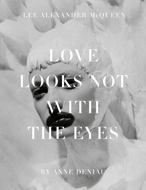 Love Looks Not with the Eyes   Thirteen Years with Lee Alexander McQueen Photo Book