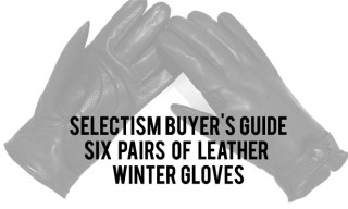 Selectism Buyer's Guide: 6 Pairs of Winter Leather Gloves