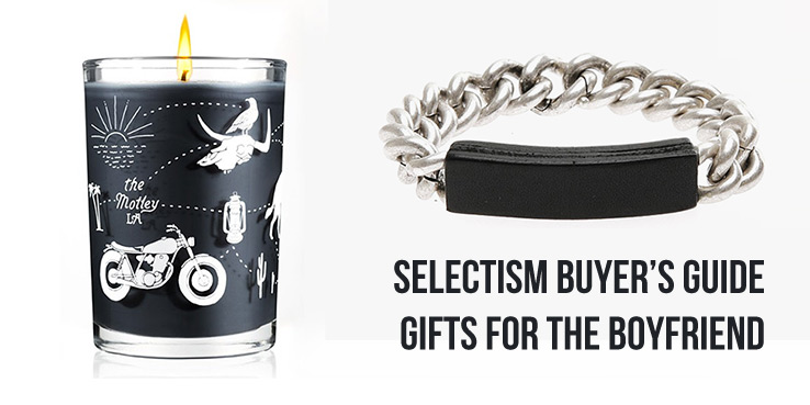 Selectism Buyer's Guide: Gifts for the Boyfriend