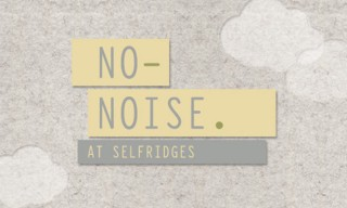 Selfridges, London announce the arrival of their No-Noise Campaign