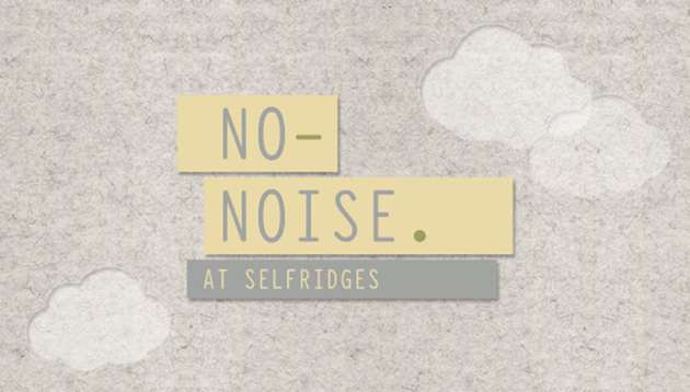 Selfridges, London announce the arrival of their No Noise Campaign