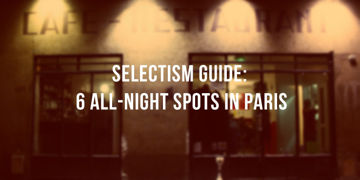 Selectism Guide: 6 All-Night Spots in Paris 0