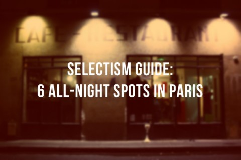 Selectism Guide: 6 All-Night Spots in Paris 10