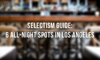 Selectism Guide: 6 All-Night Spots in Los Angeles