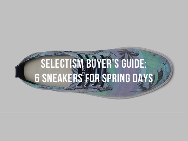 Selectism Buyer's Guide: 6 Sneakers for Spring Days 1