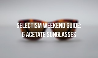 A Weekend Guide to 6 Acetate Sunglasses We Love