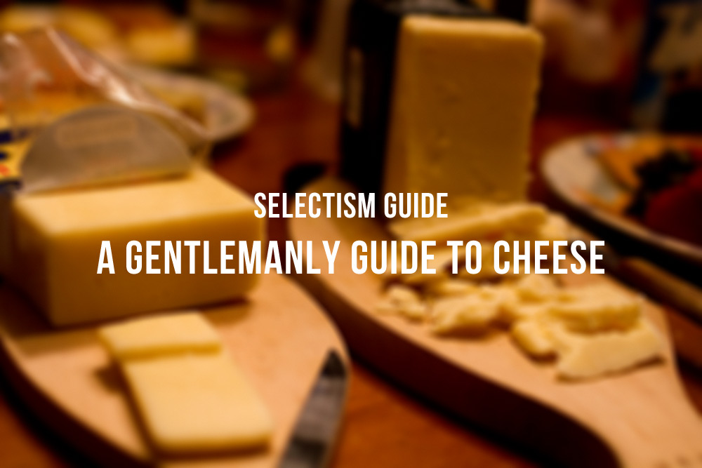 A Gentlemanly Guide to Cheese