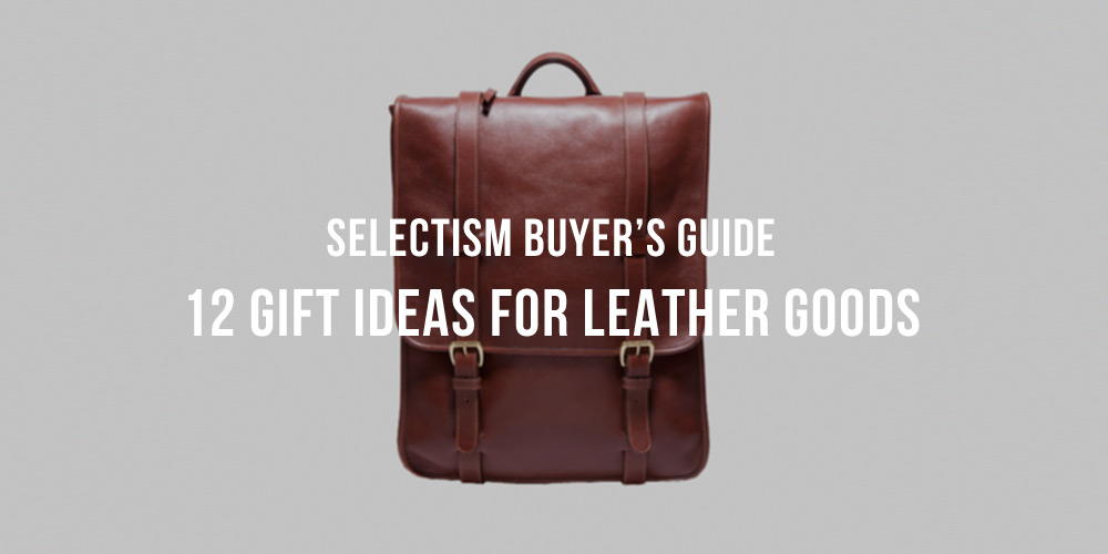 Selectism Holiday Guide: 12 Gift Ideas Leather Goods