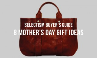 Selectism Buyer's Guide | 8 Mother's Day Gift Ideas