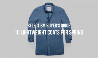 Selectism Buyer's Guide | 10 Lightweight Coats for Spring