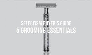 Selectism Buyer's Guide | 5 Grooming Essentials