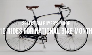 Selectism Buyer's Guide | 10 Rides for National Bike Month