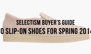Selectism Buyer's Guide | 10 Slip-On Shoes for Spring 2014