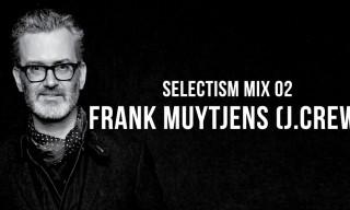 Selectism Mix 02 | Frank Muytjens (J.Crew)