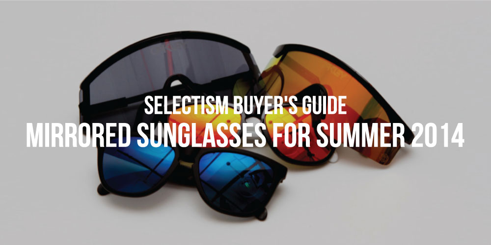 Buyer's Guide to Mirrored Sunglasses for Summer 2014