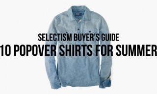 Selectism Buyer's Guide | 10 Popover Shirts for Summer