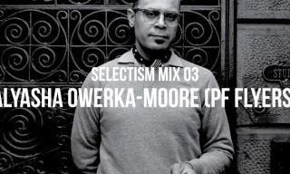 Selectism Mix 03 | Alyasha Owerka-Moore (PF Flyers)