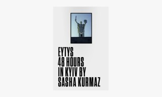 "Eytys ""48 Hours in Kyiv"" Book by Artist Sasha Kurmaz"